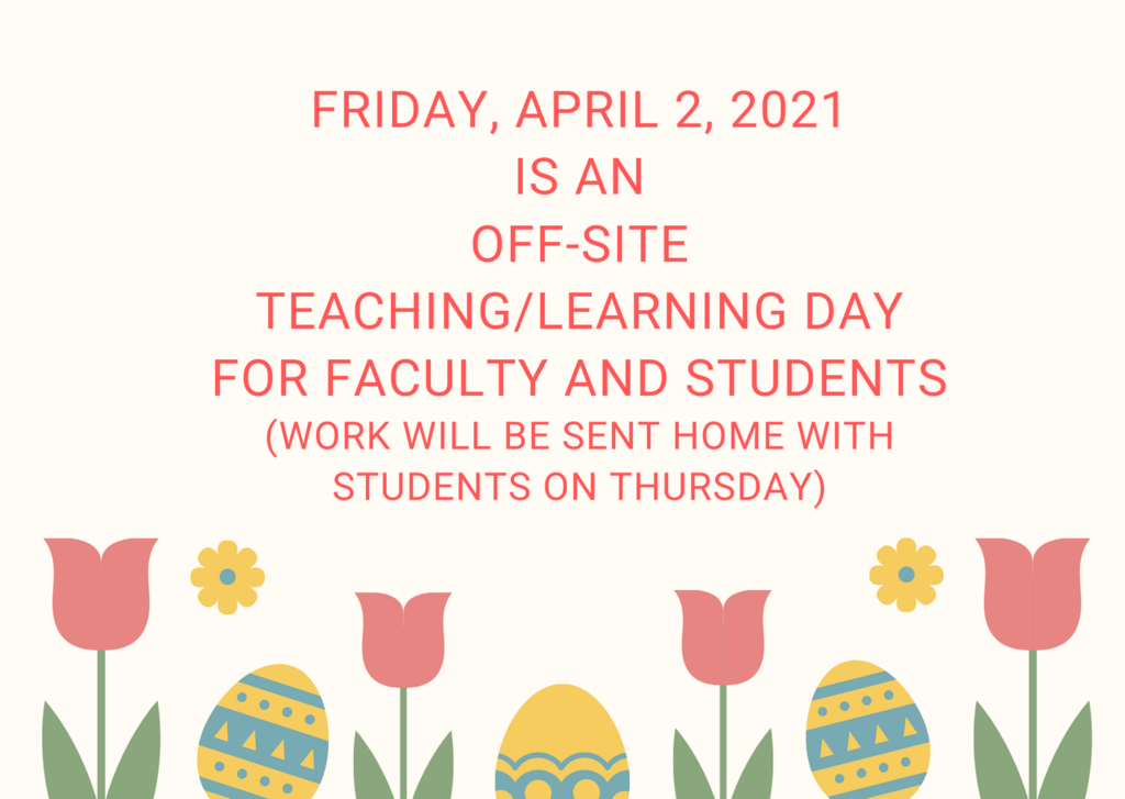 Friday is an Off-Site Teaching/Learning Day